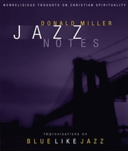 Jazz Notes - Improvisations on Blue Like Jazz ebook by Donald Miller