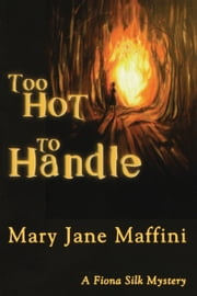 Too Hot to Handle - A Fiona Silk Mystery ebook by Mary Jane Maffini
