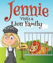Jennie Visits a Lion Family - Children's Books and Bedtime Stories For Kids Ages 3-8 for Fun Life Lessons ebook by Speedy Publishing