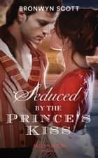 Seduced By The Prince's Kiss (Mills & Boon Historical) (Russian Royals of Kuban, Book 4) ebook by Bronwyn Scott