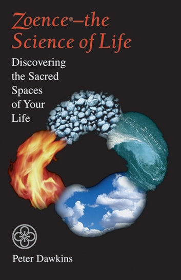Zoence -- the Science of Life: Discovering the Sacred Spaces of Your Life ebook by Peter Dawkins