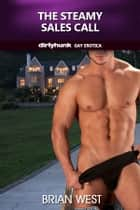 The Steamy Sales Call (Dirtyhunk Gay Erotica) ebook by Brian West