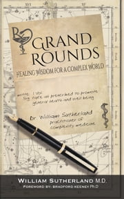 Grand Rounds: Healing Wisdom for a Complex World ebook by William Sutherland