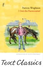 I Own the Racecourse! - Text Classics ebook by Patricia Wrightson, Kate Constable
