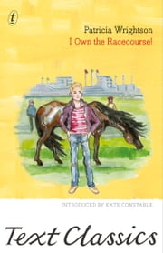 I Own the Racecourse! - Text Classics ebook by Patricia Wrightson,Kate Constable