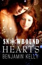 Snowbound Hearts ebook by Benjamin Kelly