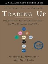 Trading Up - Why Consumers Want New Luxury Goods--and How Companies Create Them ebook by Michael J. Silverstein,Neil Fiske,John Butman