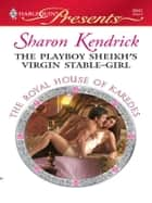 The Playboy Sheikh's Virgin Stable-Girl - An Emotional and Sensual Romance eBook by Sharon Kendrick