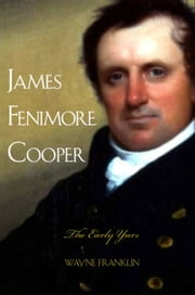 James Fenimore Cooper - The Early Years ebook by Prof. Wayne Franklin
