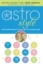 Astrostyle - Star-studded Advice for Love, Life, and Looking Good ebook by Tali Edut, Ophira Edut
