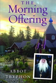 The Morning Offering eBook by Abbot Tryphon