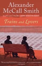 Trains and Lovers - A Novel ebook by Alexander McCall Smith