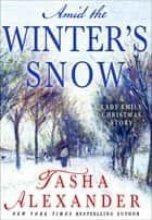 Amid the Winter's Snow - A Lady Emily Christmas Story eBook by Tasha Alexander