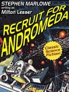 Recruit for Andromeda ebook by Milton Lesser, Marlowe Stephen