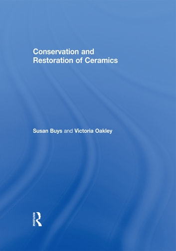 Conservation and Restoration of Ceramics ebook by Susan Buys,Victoria Oakley