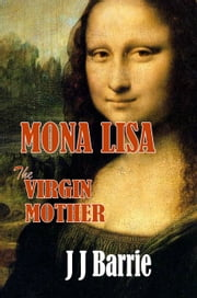 MONA LISA: The Virgin Mother ebook by JJ Barrie