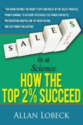 Sales is a Science - How the Top 2 % Succeed ebook by Allan Lobeck