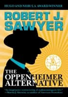 The Oppenheimer Alternative ebook by Robert J. Sawyer