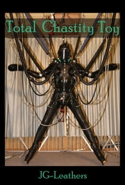 Total Chastity Toy ebook by JG Leathers