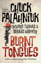 Burnt Tongues: An Anthology of Transgressive Short Stories ebook by Chuck Palahniuk, Dennis Widmyer, Richard Thomas