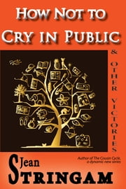 How Not to Cry in Public & Other Victories ebook by Jean Stringam