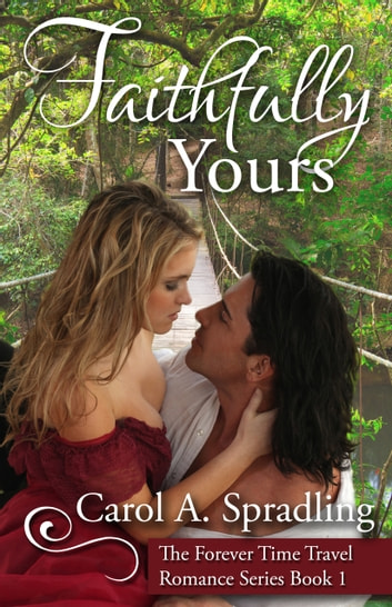 Faithfully Yours (The Forever Time Travel Romance Series, Book 1) ebook by Carol A. Spradling
