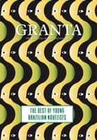 Granta 121 - Best of Young Brazilian Novelists ebook by John Freeman