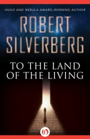 To the Land of the Living ebook by Robert Silverberg