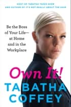 Own It! - Be the Boss of Your Life--at Home and in the Workplace ebook by Tabatha Coffey