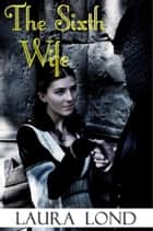 The Sixth Wife (A Novella) ebook by Laura Lond
