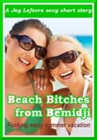 Beach Bitches from Bemidji:Fucking away summer vacation ebook by Joy Lefevre