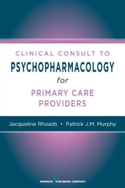Nurses' Clinical Consult to Psychopharmacology ebook by Jacqueline Rhoads, PhD, ACNP-BC, ANP-C, PMHNP-BE, GNP-BE,Patrick J.M. Murphy, PhD