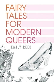 Fairy Tales for Modern Queers ebook by Emily Reed