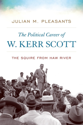 The Political Career of W. Kerr Scott - The Squire from Haw River ebook by Julian M. Pleasants