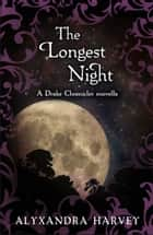 The Longest Night - A Drake Chronicles Novella ebook by Alyxandra Harvey