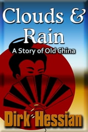 Clouds and Rain - A Story of Old China ebook by Dirk Hessian