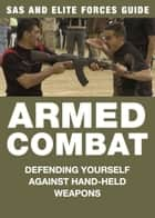 Armed Combat - Defending yourself against hand-held weapons ebook by