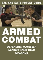 Armed Combat - Defending yourself against hand-held weapons ebook by Martin J Dougherty