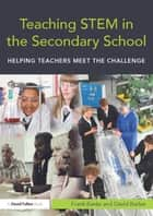Teaching STEM in the Secondary School - Helping teachers meet the challenge ebook by Frank Banks, David Barlex