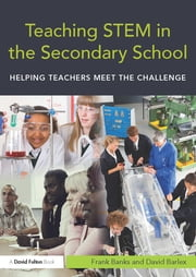 Teaching STEM in the Secondary School - Helping teachers meet the challenge ebook by Frank Banks,David Barlex