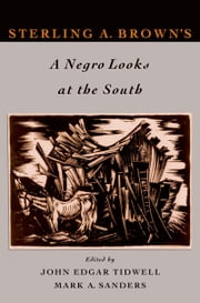 Sterling A. Brown's A Negro Looks at the South ebook by John Edgar Tidwell,Mark A. Sanders