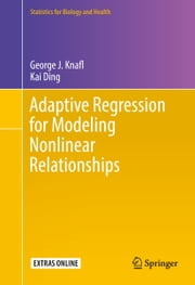 Adaptive Regression for Modeling Nonlinear Relationships ebook by George J. Knafl, Kai Ding