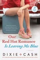 Our Red Hot Romance Is Leaving Me Blue ebook by Dixie Cash