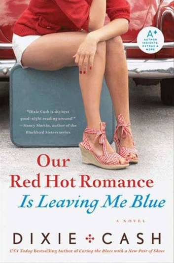 Our Red Hot Romance Is Leaving Me Blue - A Novel ebook by Dixie Cash