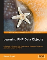Learning PHP Data Objects ebook by Dennis Popel