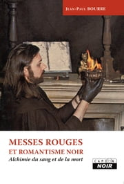 MESSES ROUGES ET ROMANTISME NOIR - Alchimie du sang et de la mort ebook by Jean-Paul Bourre