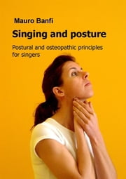 Singing and posture, postural and osteopathic principles for singers ebook by Mauro Banfi