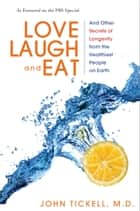 Love, Laugh, and Eat ebook by John Tickell, M.D.