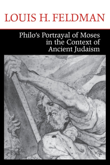 Philo's Portrayal of Moses in the Context of Ancient Judaism ebook by Louis H. Feldman