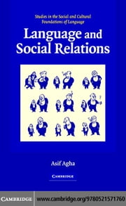 Language and Social Relations ebook by Agha, Asif
